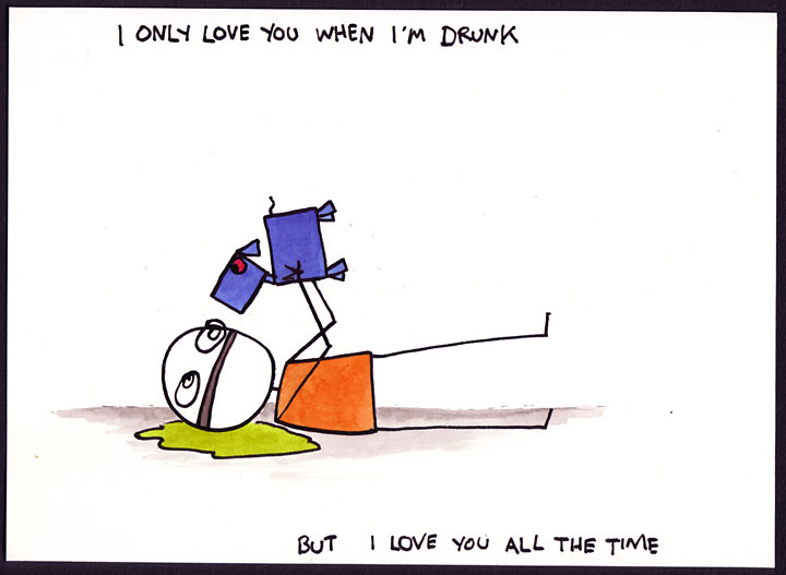 I only love you when I'm drunk. this is a drawing on paper.